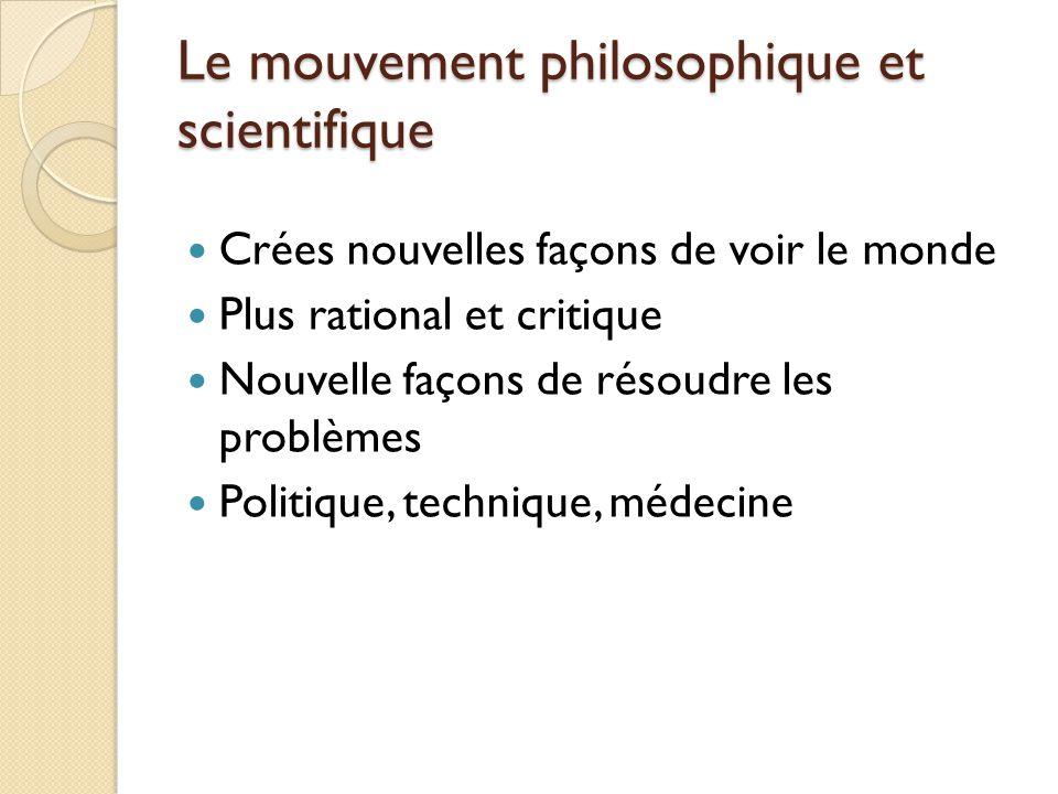 Le mouvement philosophique et scientifique Crées nouvelles façons de voir le monde Plus rational et critique Nouvelle façons de résoudre les problèmes