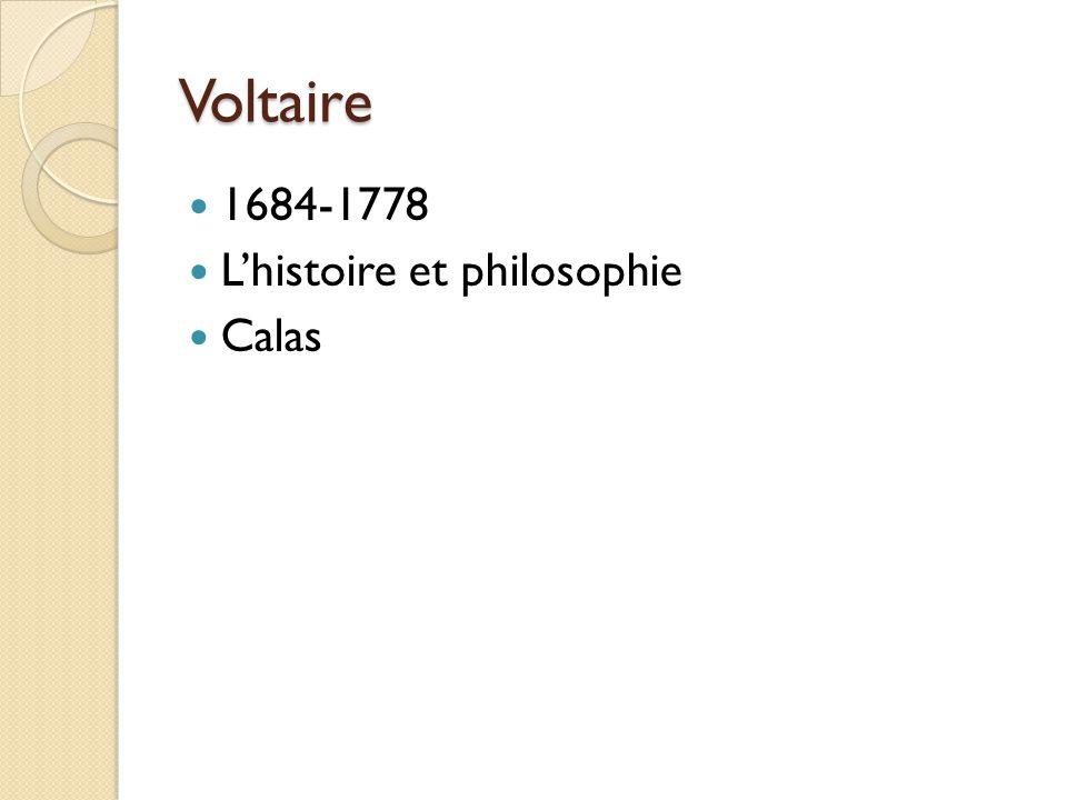 Voltaire 1684-1778 Lhistoire et philosophie Calas