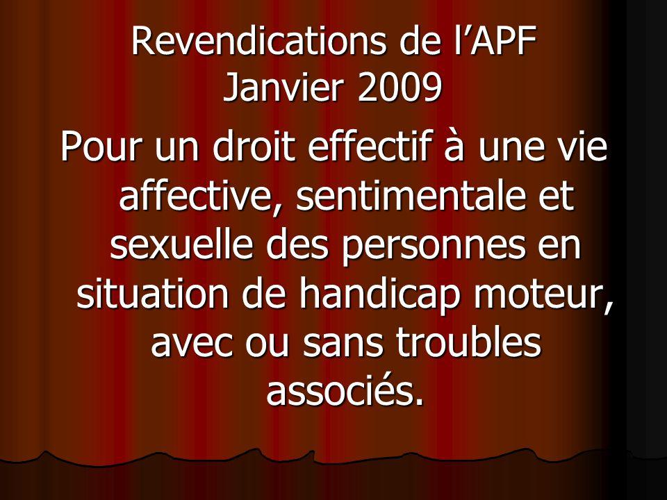 Revendications de lAPF Janvier 2009 Pour un droit effectif à une vie affective, sentimentale et sexuelle des personnes en situation de handicap moteur, avec ou sans troubles associés.
