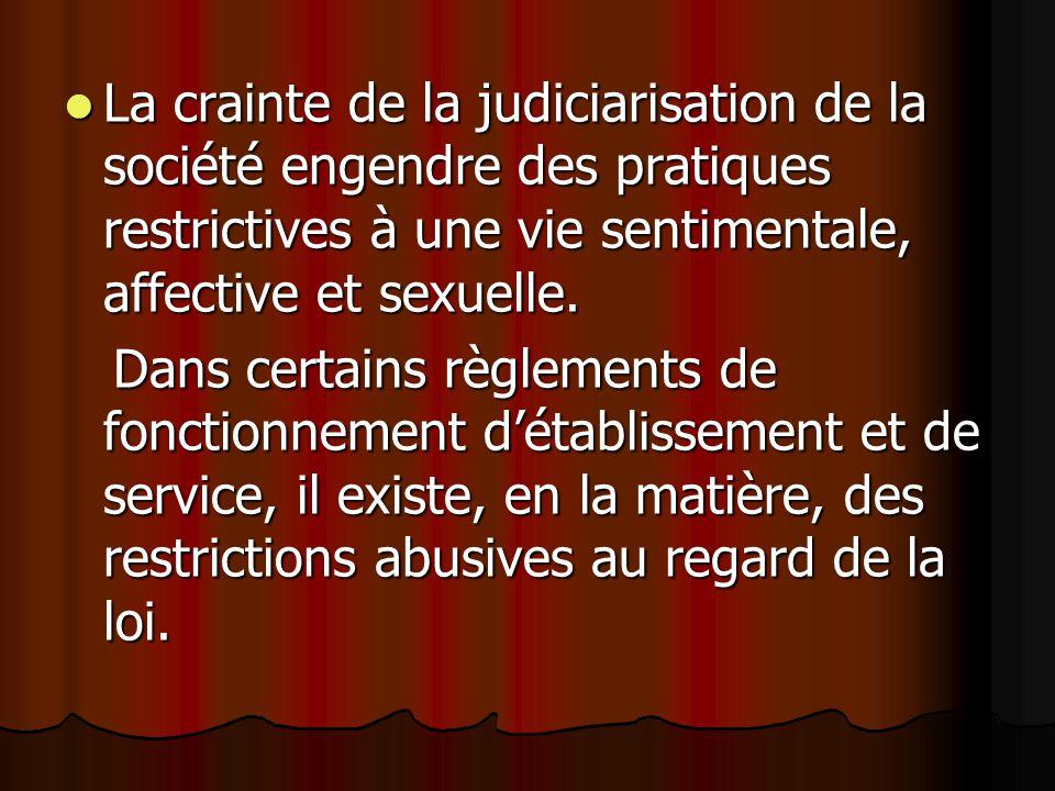 La crainte de la judiciarisation de la société engendre des pratiques restrictives à une vie sentimentale, affective et sexuelle.