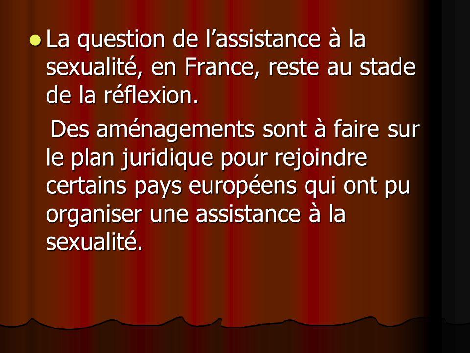 La question de lassistance à la sexualité, en France, reste au stade de la réflexion.