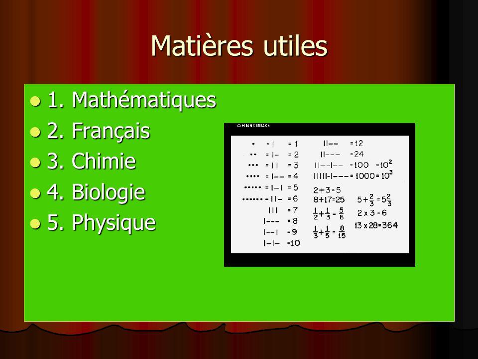 Matières utiles 1. Mathématiques 2. Français 3. Chimie 4. Biologie 5. Physique