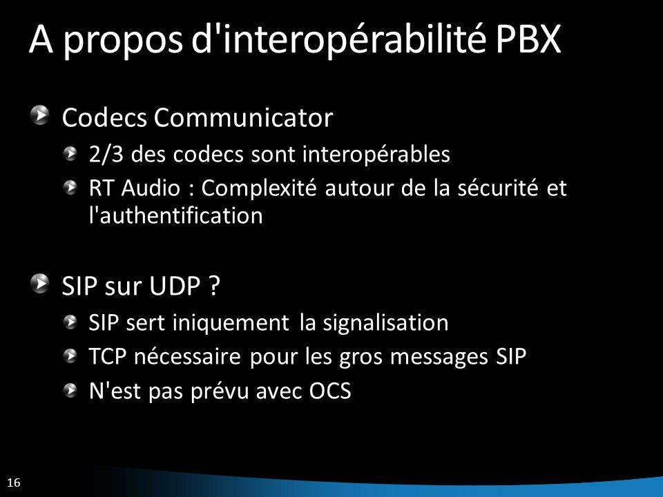 16 A propos d'interopérabilité PBX Codecs Communicator 2/3 des codecs sont interopérables RT Audio : Complexité autour de la sécurité et l'authentific