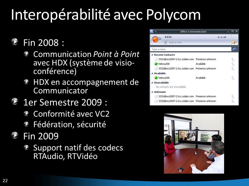 22 Interopérabilité avec Polycom Fin 2008 : Communication Point à Point avec HDX (système de visio- conférence) HDX en accompagnement de Communicator
