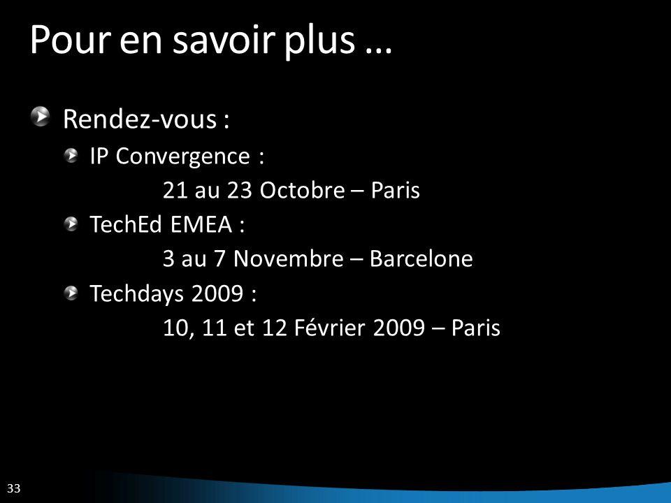 33 Pour en savoir plus … Rendez-vous : IP Convergence : 21 au 23 Octobre – Paris TechEd EMEA : 3 au 7 Novembre – Barcelone Techdays 2009 : 10, 11 et 1