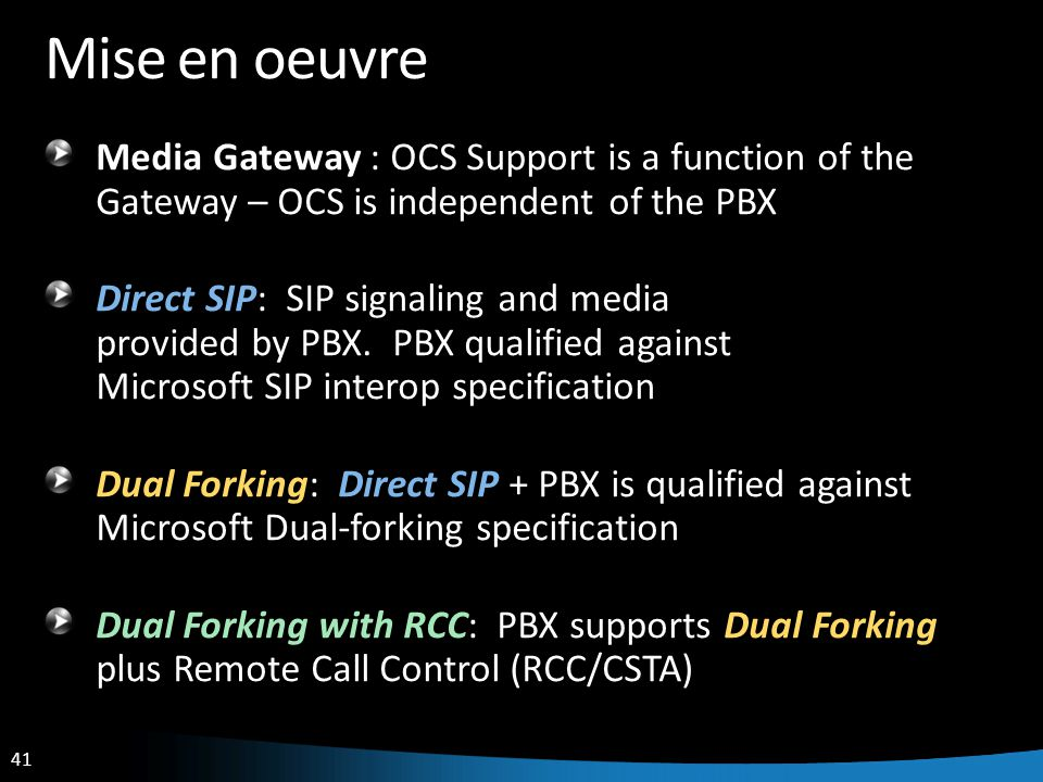 41 Mise en oeuvre Media Gateway : OCS Support is a function of the Gateway – OCS is independent of the PBX Direct SIP: SIP signaling and media provided by PBX.