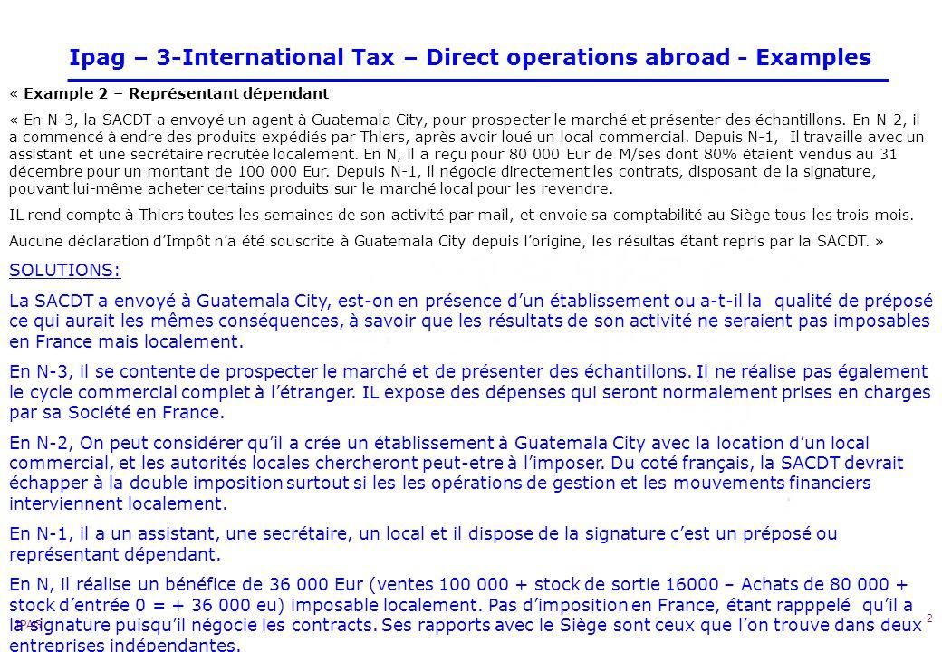 IPAG 3 Ipag – 3-International Tax – Direct operations abroad - Examples Example 3 – Représentant indépendant «La SACDT a lhabitude d écouler une partie de sa production sur le marché colombien par lintermédiaire dun représentant à Bogota.