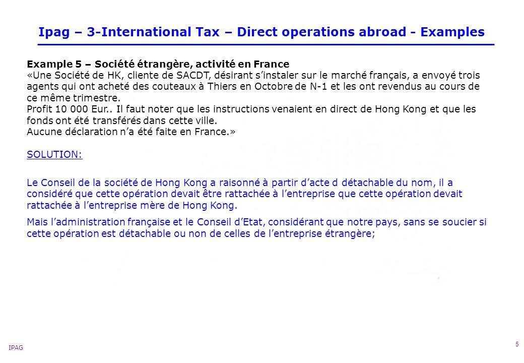 IPAG 5 Ipag – 3-International Tax – Direct operations abroad - Examples Example 5 – Société étrangère, activité en France «Une Société de HK, cliente