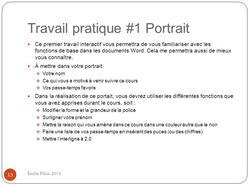 Travail pratique #1 Portrait Ce premier travail interactif vous permettra de vous familiariser avec les fonctions de base dans les documents Word. Cel