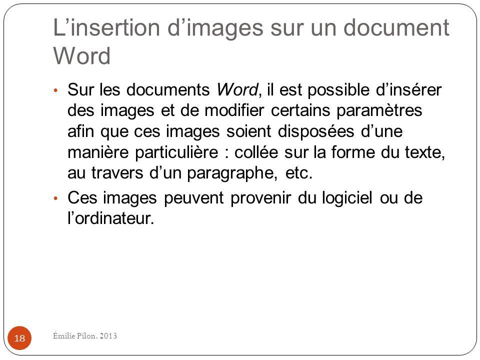 Linsertion dimages sur un document Word Sur les documents Word, il est possible dinsérer des images et de modifier certains paramètres afin que ces im