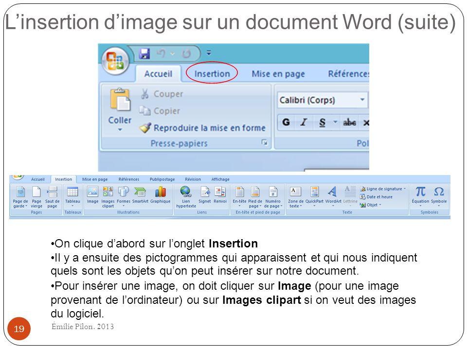 Linsertion dimage sur un document Word (suite) On clique dabord sur longlet Insertion Il y a ensuite des pictogrammes qui apparaissent et qui nous ind