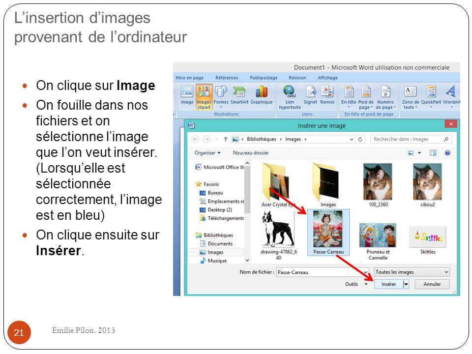 Linsertion dimages provenant de lordinateur On clique sur Image On fouille dans nos fichiers et on sélectionne limage que lon veut insérer. (Lorsquell
