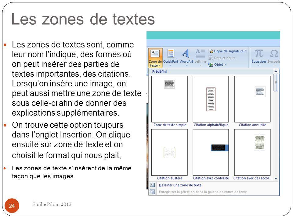 Les zones de textes Les zones de textes sont, comme leur nom lindique, des formes où on peut insérer des parties de textes importantes, des citations.