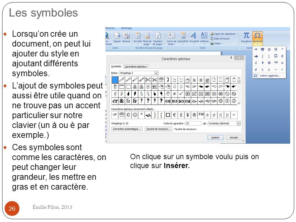 Les symboles Lorsquon crée un document, on peut lui ajouter du style en ajoutant différents symboles. Lajout de symboles peut aussi être utile quand o