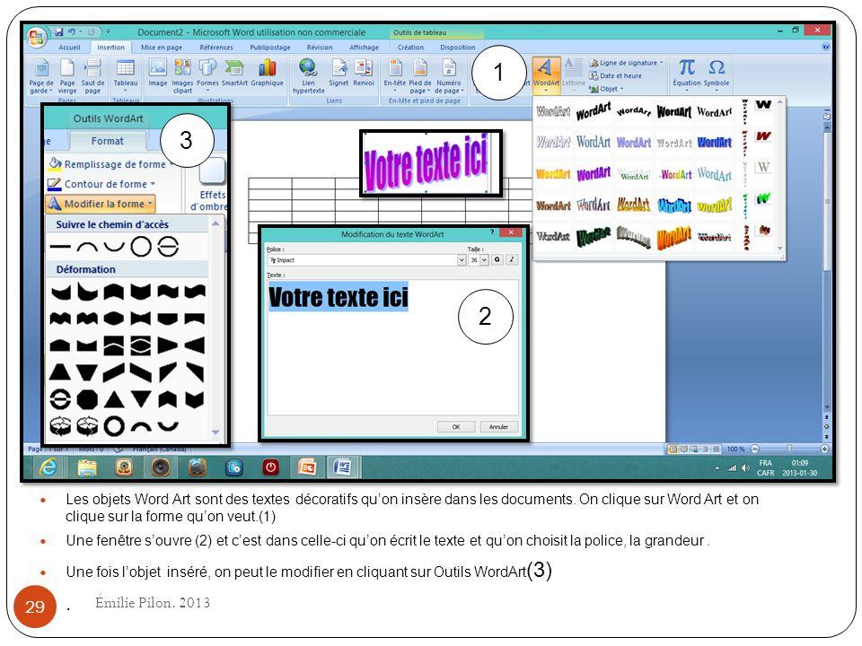 Les objets Word Art sont des textes décoratifs quon insère dans les documents. On clique sur Word Art et on clique sur la forme quon veut.(1) Une fenê