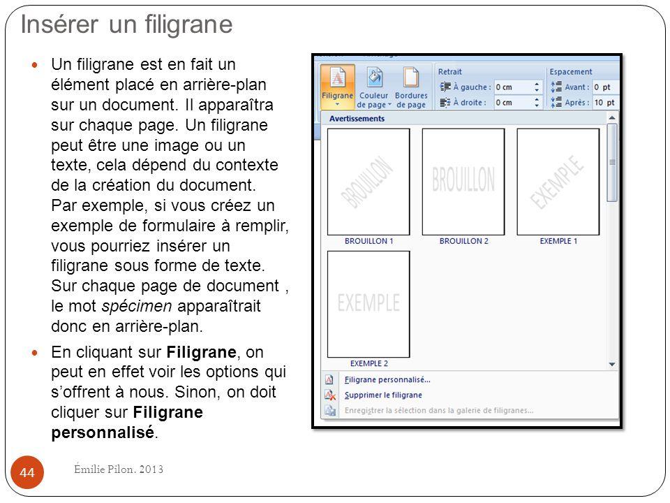 Insérer un filigrane Un filigrane est en fait un élément placé en arrière-plan sur un document. Il apparaîtra sur chaque page. Un filigrane peut être