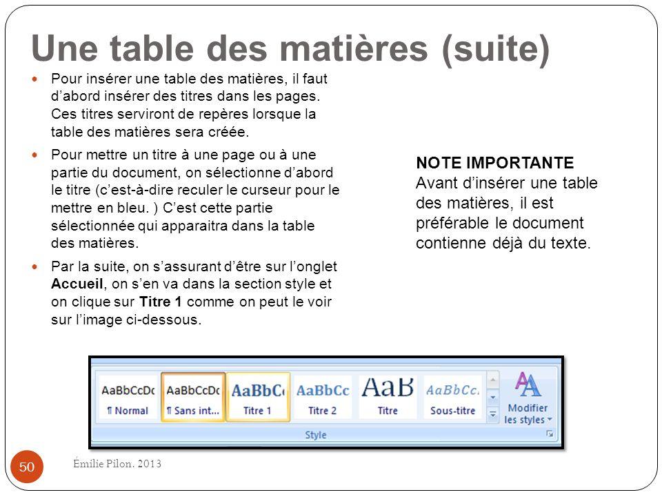 Une table des matières (suite) NOTE IMPORTANTE Avant dinsérer une table des matières, il est préférable le document contienne déjà du texte. Pour insé