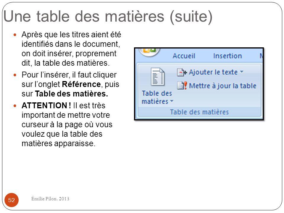 Une table des matières (suite) Après que les titres aient été identifiés dans le document, on doit insérer, proprement dit, la table des matières. Pou