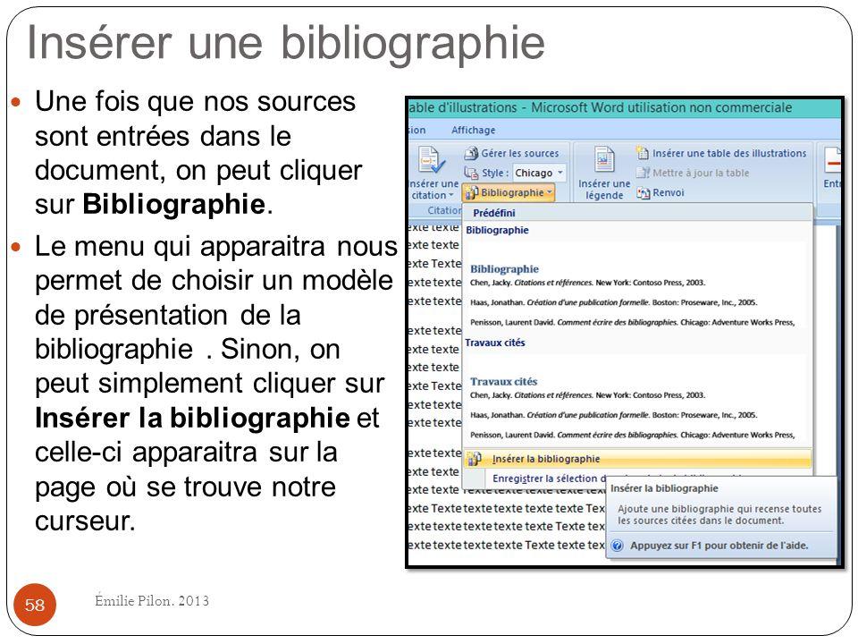 Insérer une bibliographie Une fois que nos sources sont entrées dans le document, on peut cliquer sur Bibliographie. Le menu qui apparaitra nous perme