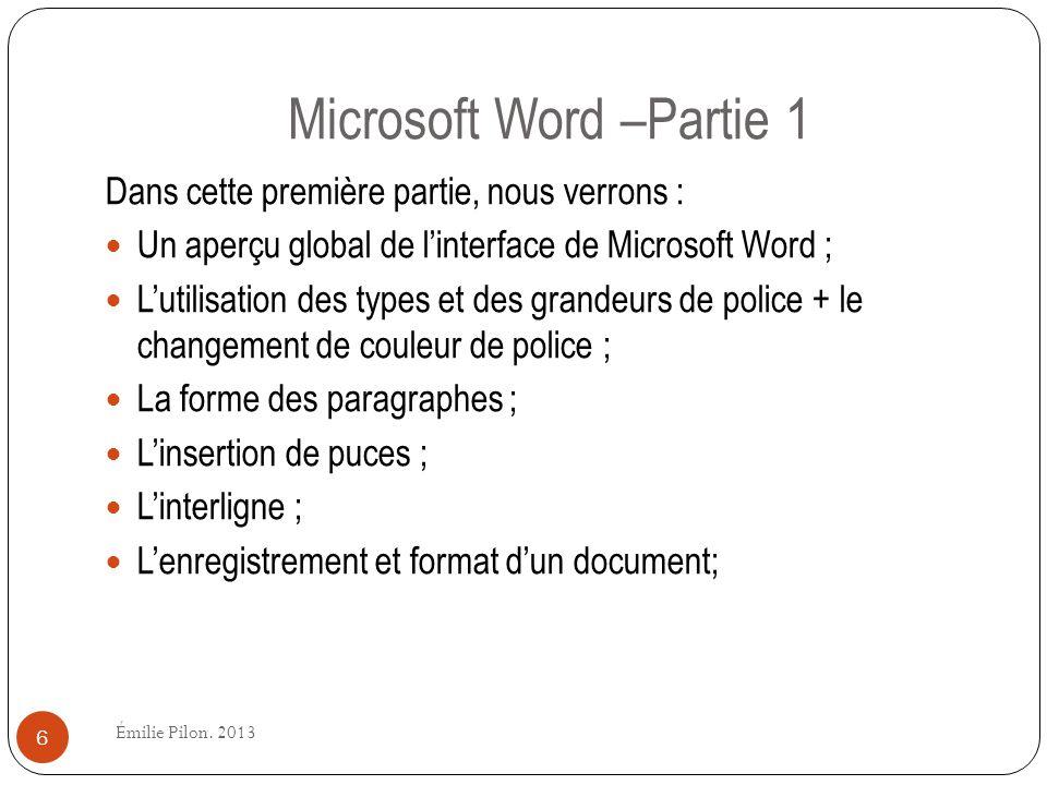 Microsoft Word –Partie 1 Dans cette première partie, nous verrons : Un aperçu global de linterface de Microsoft Word ; Lutilisation des types et des g
