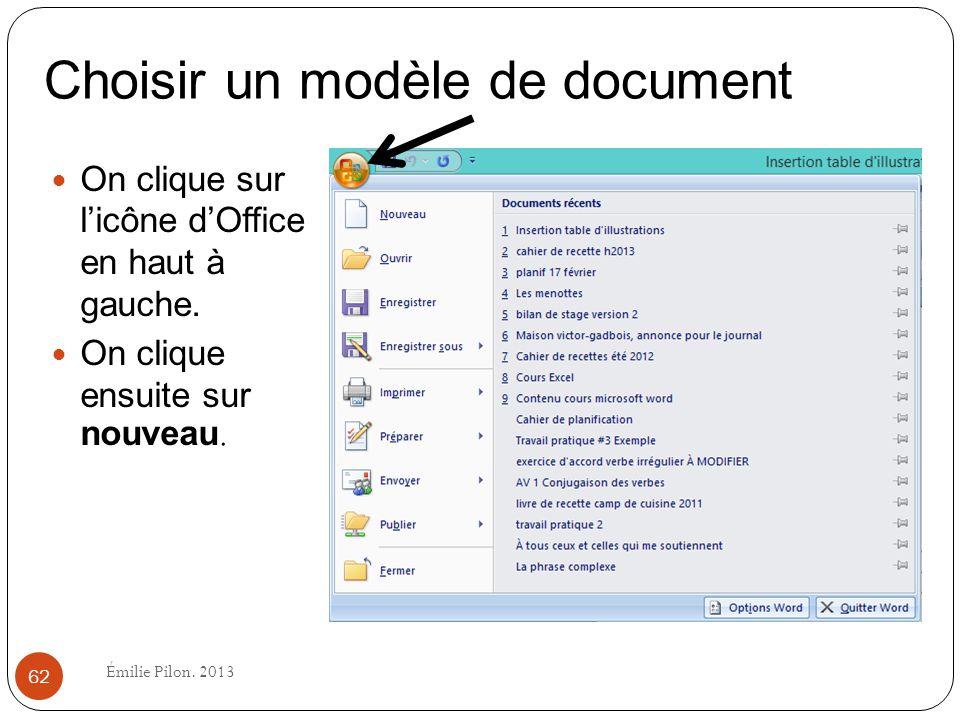 Choisir un modèle de document On clique sur licône dOffice en haut à gauche. On clique ensuite sur nouveau. 62 Émilie Pilon. 2013