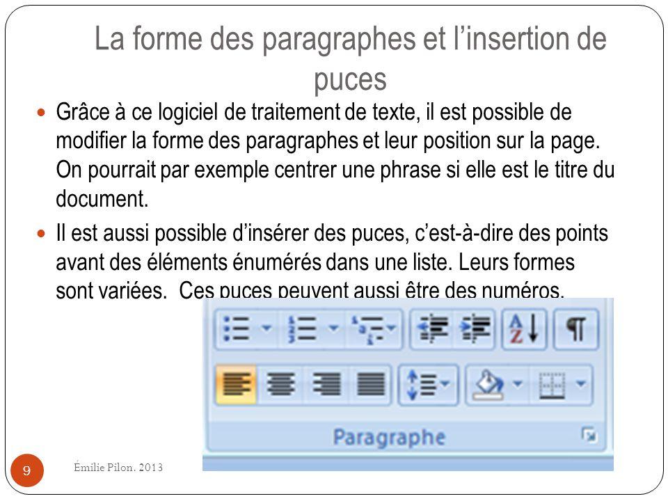 La forme des paragraphes et linsertion de puces Grâce à ce logiciel de traitement de texte, il est possible de modifier la forme des paragraphes et le