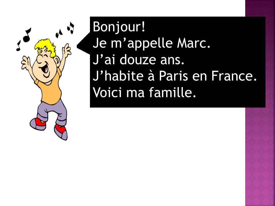 Bonjour! Je mappelle Marc. Jai douze ans. Jhabite à Paris en France. Voici ma famille.