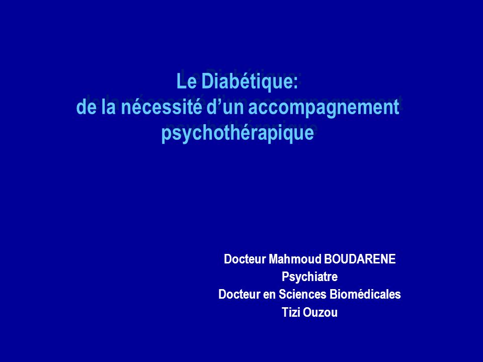 Le Diabétique: de la nécessité dun accompagnement psychothérapique Docteur Mahmoud BOUDARENE Psychiatre Docteur en Sciences Biomédicales Tizi Ouzou