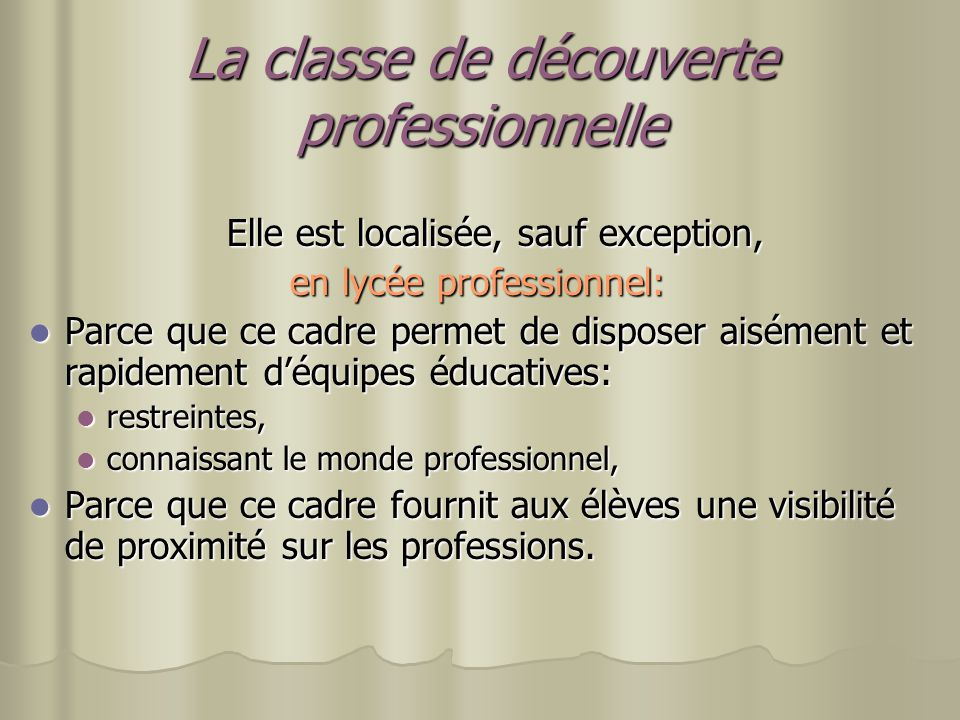 La classe de découverte professionnelle Elle est localisée, sauf exception, en lycée professionnel: Parce que ce cadre permet de disposer aisément et