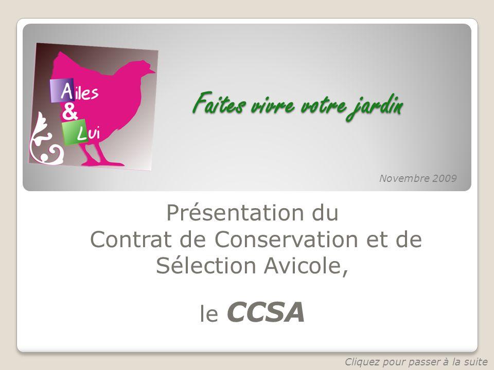 Faites vivre votre jardin Présentation du Contrat de Conservation et de Sélection Avicole, le CCSA Novembre 2009 Cliquez pour passer à la suite