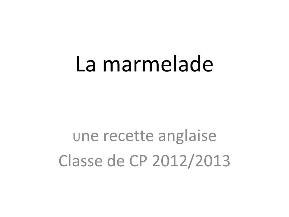 La marmelade U ne recette anglaise Classe de CP 2012/2013