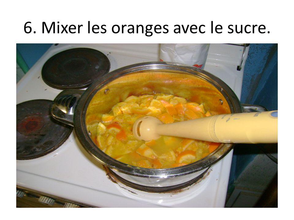 6. Mixer les oranges avec le sucre.