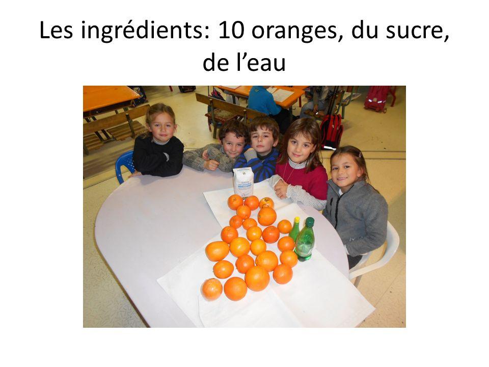 Les ingrédients: 10 oranges, du sucre, de leau