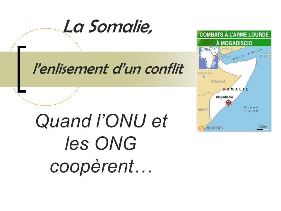 La Somalie, lenlisement dun conflit Quand lONU et les ONG coopèrent…