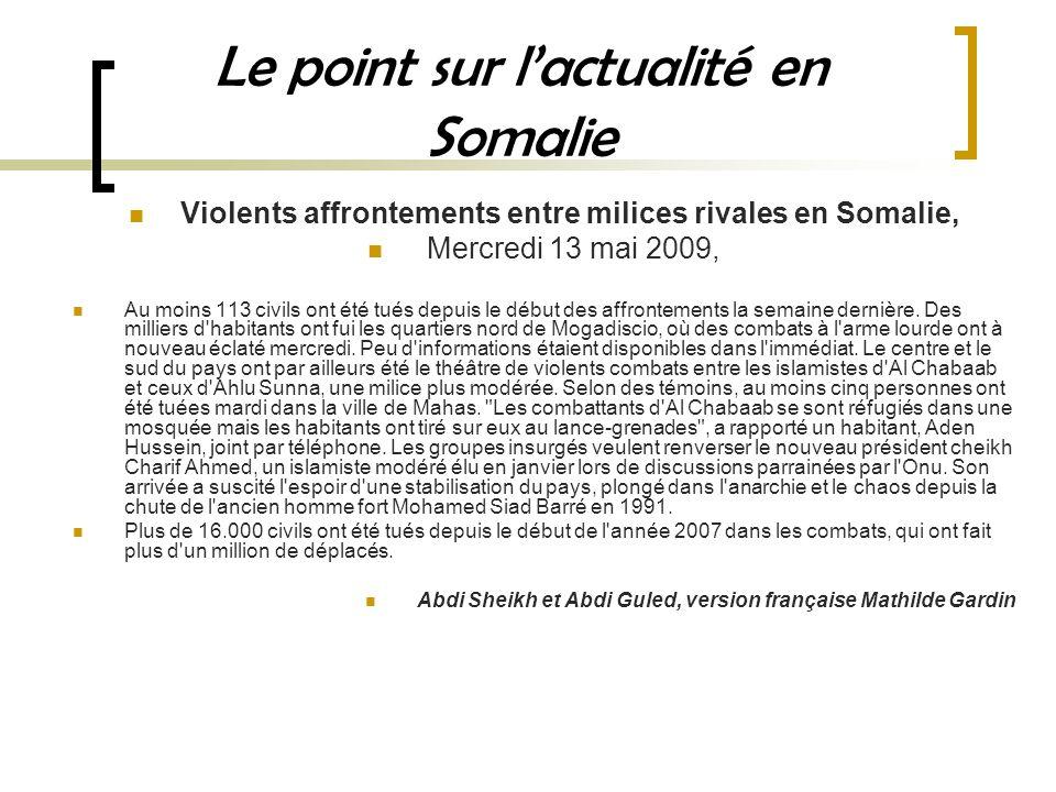 Le point sur lactualité en Somalie Violents affrontements entre milices rivales en Somalie, Mercredi 13 mai 2009, Au moins 113 civils ont été tués depuis le début des affrontements la semaine dernière.