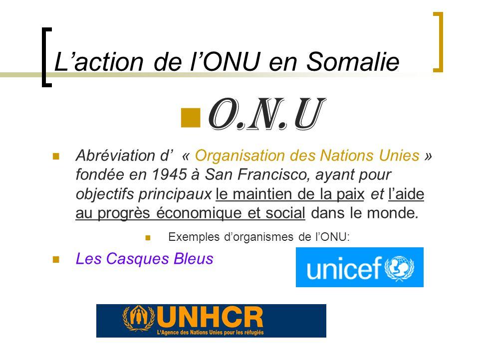 O.N.U Abréviation d « Organisation des Nations Unies » fondée en 1945 à San Francisco, ayant pour objectifs principaux le maintien de la paix et laide au progrès économique et social dans le monde.
