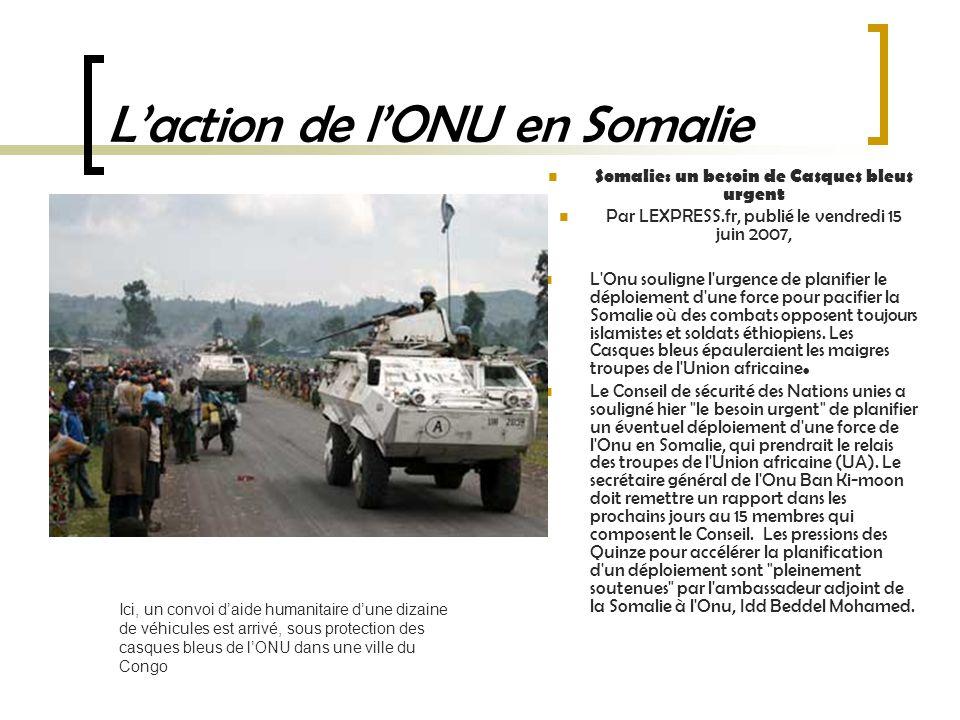 Somalie: un besoin de Casques bleus urgent Par LEXPRESS.fr, publié le vendredi 15 juin 2007, L Onu souligne l urgence de planifier le déploiement d une force pour pacifier la Somalie où des combats opposent toujours islamistes et soldats éthiopiens.