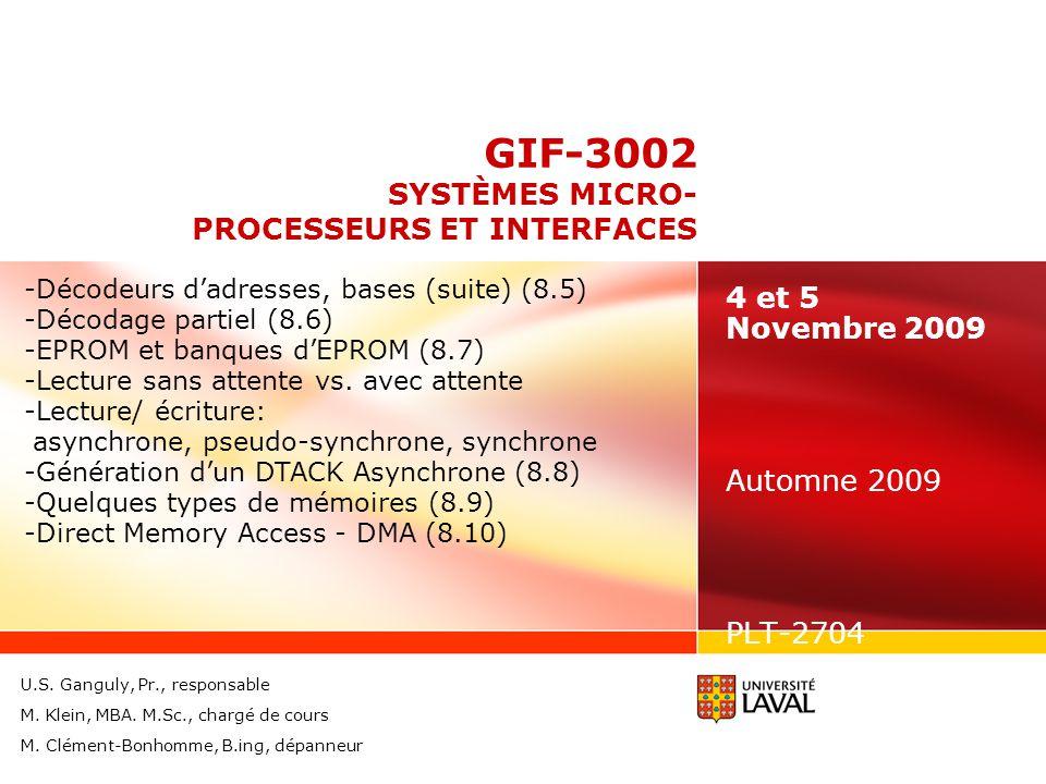 GIF-3002 SYSTÈMES MICRO- PROCESSEURS ET INTERFACES 4 et 5 Novembre 2009 Automne 2009 PLT-2704 -Décodeurs dadresses, bases (suite) (8.5) -Décodage part
