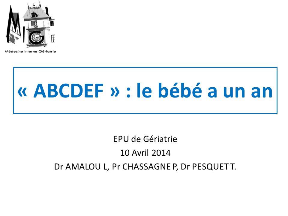 « ABCDEF » : le bébé a un an EPU de Gériatrie 10 Avril 2014 Dr AMALOU L, Pr CHASSAGNE P, Dr PESQUET T.