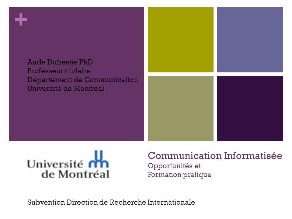 + Communication Informatisée Opportunités et Formation pratique Subvention Direction de Recherche Internationale Aude Dufresne PhD Professeur titulair