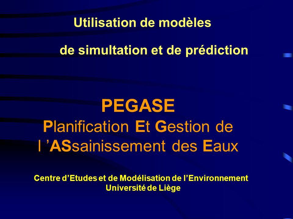 PEGASE Planification Et Gestion de l ASsainissement des Eaux Centre dEtudes et de Modélisation de lEnvironnement Université de Liège Utilisation de mo