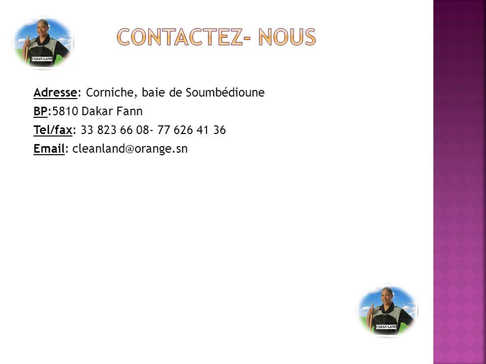 Adresse: Corniche, baie de Soumbédioune BP:5810 Dakar Fann Tel/fax: 33 823 66 08- 77 626 41 36 Email: cleanland@orange.sn