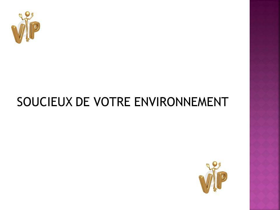 SOUCIEUX DE VOTRE ENVIRONNEMENT