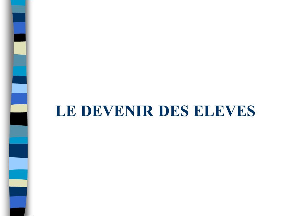 LE DEVENIR DES ELEVES