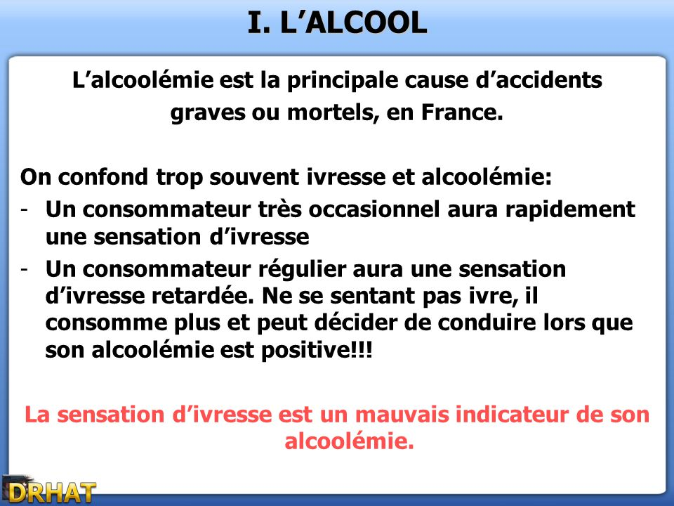 Lalcoolémie est la principale cause daccidents graves ou mortels, en France. On confond trop souvent ivresse et alcoolémie: -Un consommateur très occa