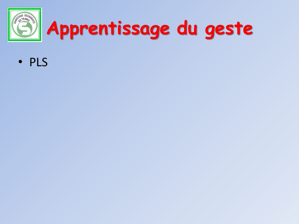 Apprentissage du geste PLS