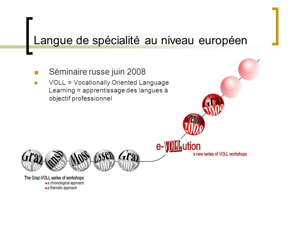 Langue de spécialité au niveau européen Séminaire russe juin 2008 VOLL = Vocationally Oriented Language Learning = apprentissage des langues à objectif professionnel