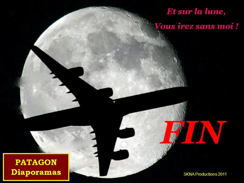 Et sur la lune, Vous irez sans moi ! 5KNA Productions 2011 FIN