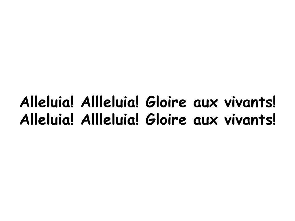 Alleluia! Allleluia! Gloire aux vivants!