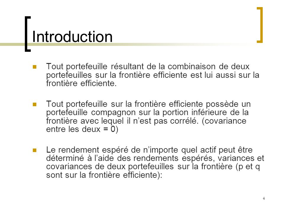 Introduction Tout portefeuille résultant de la combinaison de deux portefeuilles sur la frontière efficiente est lui aussi sur la frontière efficiente.